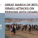 Great March of Return: Israeli Attacks on Persons with Disabilities