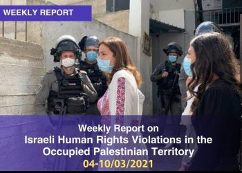 Weekly Report on Israeli Human Rights Violations in the Occupied Palestinian Territory 04 – 10 March 2021