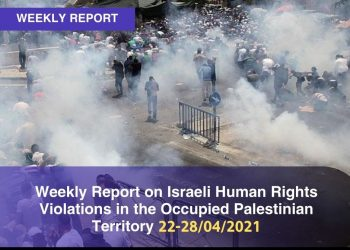 Weekly Report on Israeli Human Rights Violations in the Occupied Palestinian Territory (22 – 28 April 2021)
