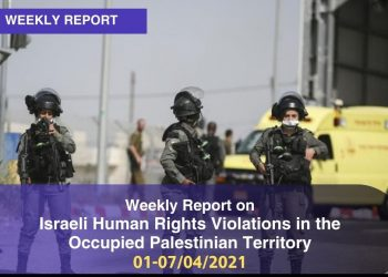 Weekly Report on Israeli Human Rights Violations in the Occupied Palestinian Territory (01 – 07 April 2021)