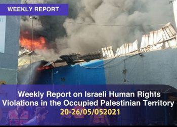 Weekly Report on Israeli Human Rights Violations in the Occupied Palestinian Territory (20 – 26 May 2021)